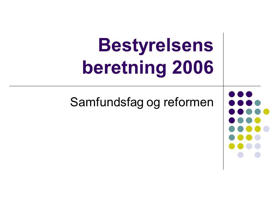 Bestyrelsens beretning 2006 Samfundsfag og reformen