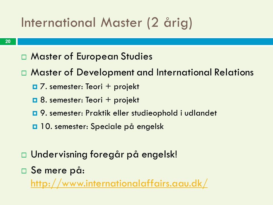 20 International Master (2 årig)  Master of European Studies  Master of Development and International Relations  7.