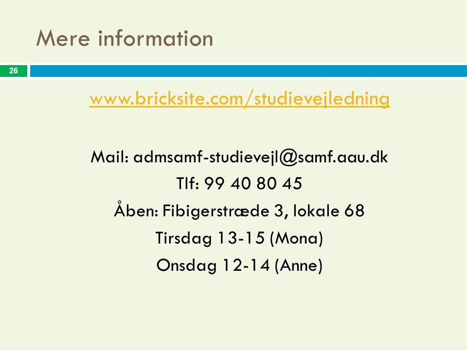 26 Mere information www.bricksite.com/studievejledning Mail: admsamf-studievejl@samf.aau.dk Tlf: 99 40 80 45 Åben: Fibigerstræde 3, lokale 68 Tirsdag 13-15 (Mona) Onsdag 12-14 (Anne)