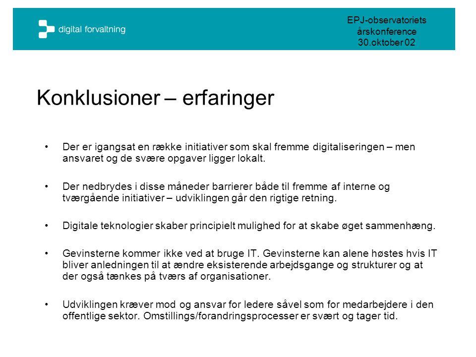 EPJ-observatoriets årskonference 30.oktober 02 Konklusioner – erfaringer •Der er igangsat en række initiativer som skal fremme digitaliseringen – men ansvaret og de svære opgaver ligger lokalt.