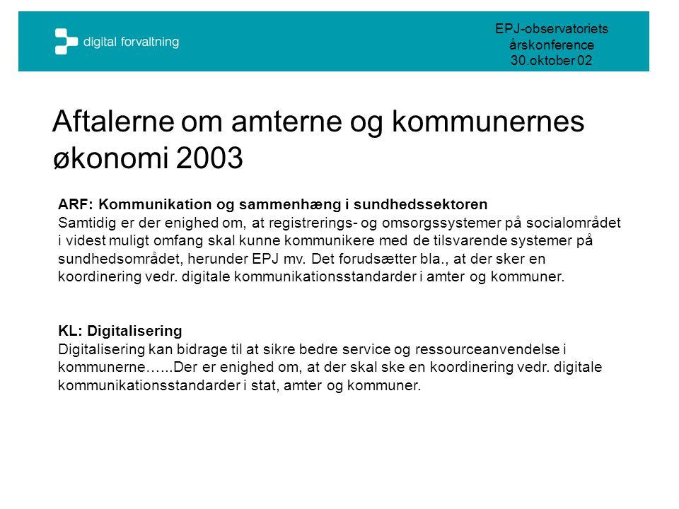 Aftalerne om amterne og kommunernes økonomi 2003 ARF: Kommunikation og sammenhæng i sundhedssektoren Samtidig er der enighed om, at registrerings- og omsorgssystemer på socialområdet i videst muligt omfang skal kunne kommunikere med de tilsvarende systemer på sundhedsområdet, herunder EPJ mv.