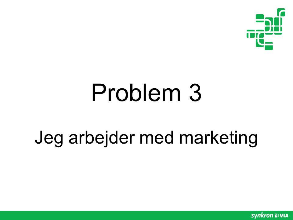 Problem 3 Jeg arbejder med marketing