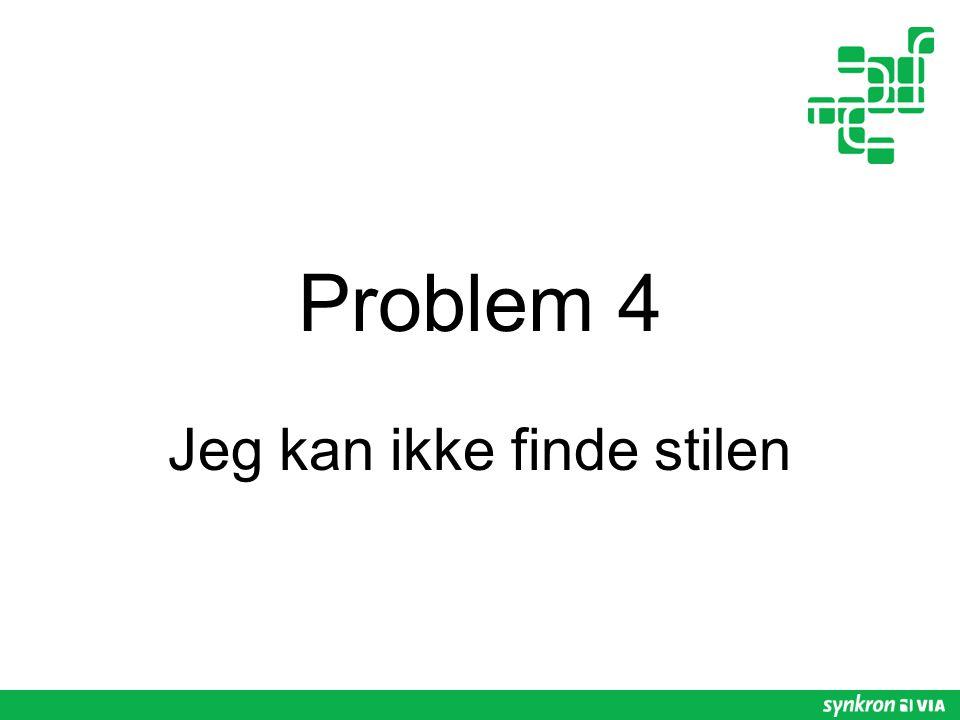 Problem 4 Jeg kan ikke finde stilen