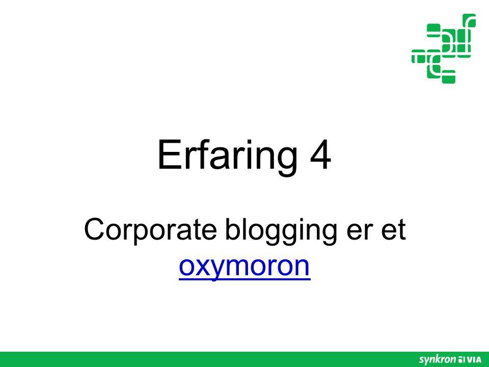 Erfaring 4 Corporate blogging er et oxymoron oxymoron