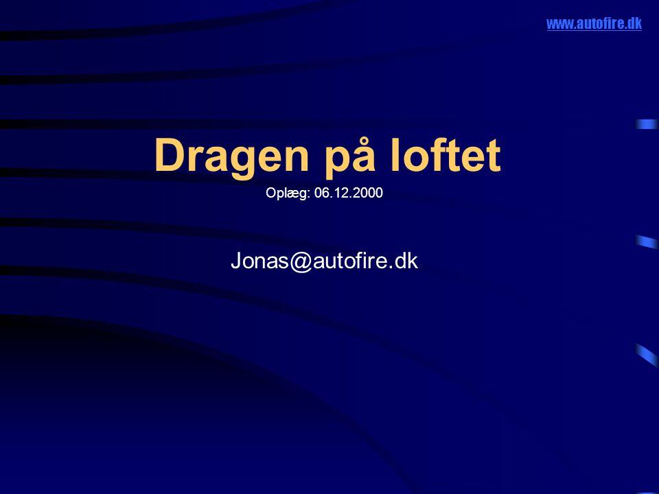 Dragen på loftet Oplæg: 06.12.2000 Jonas@autofire.dk www.autofire.dk