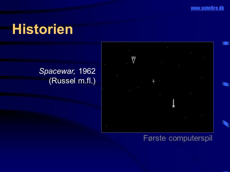 Historien Første computerspil www.autofire.dk Spacewar, 1962 (Russel m.fl.)