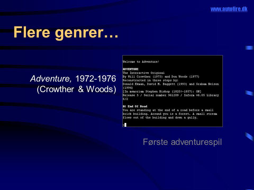 Flere genrer… Første adventurespil www.autofire.dk Adventure, 1972-1976 (Crowther & Woods)