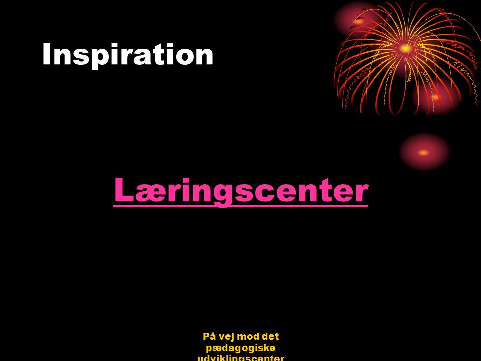 På vej mod det pædagogiske udviklingscenter Bjerringbro 31.08.06 Jørgen Schirmer Nielsen Inspiration Læringscenter