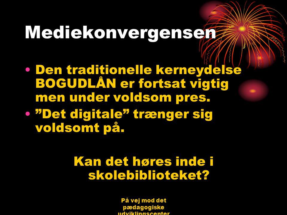 På vej mod det pædagogiske udviklingscenter Bjerringbro 31.08.06 Jørgen Schirmer Nielsen Mediekonvergensen •Den traditionelle kerneydelse BOGUDLÅN er fortsat vigtig men under voldsom pres.