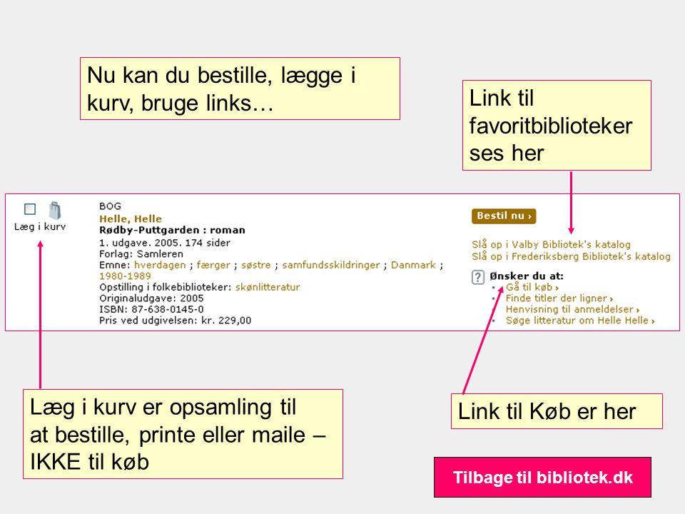 Nu kan du bestille, lægge i kurv, bruge links… Læg i kurv er opsamling til at bestille, printe eller maile – IKKE til køb Link til Køb er her Link til favoritbiblioteker ses her Tilbage til bibliotek.dk