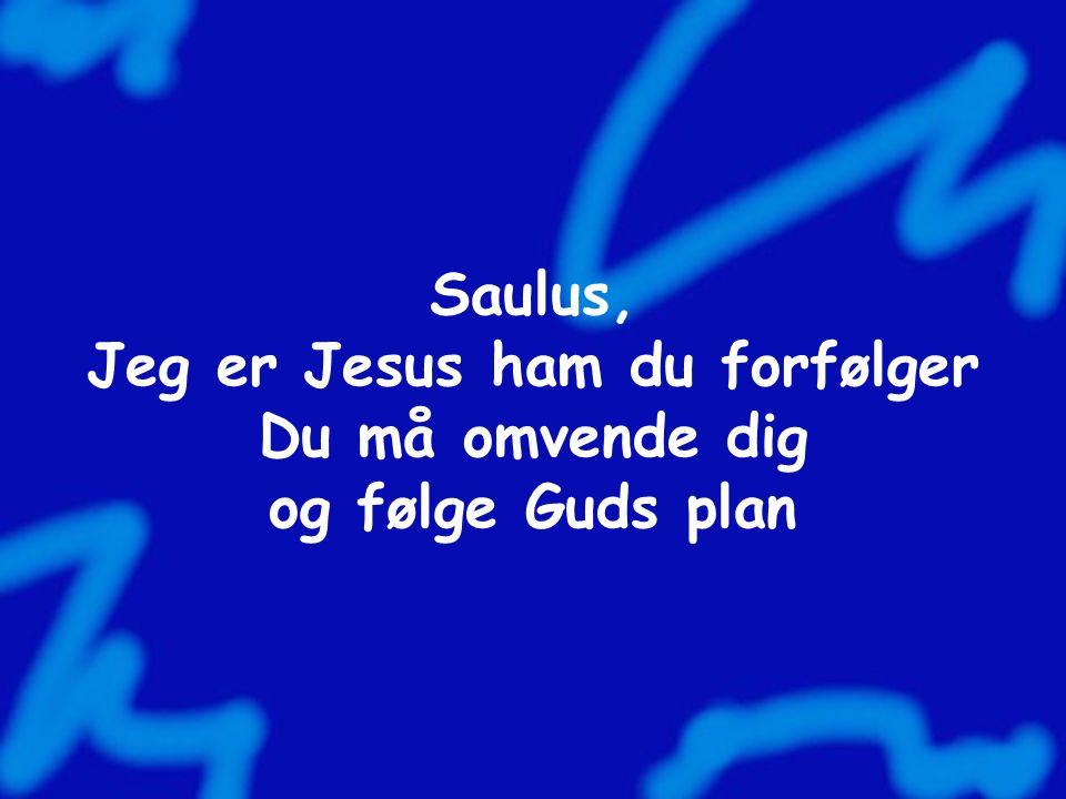 Saulus, Jeg er Jesus ham du forfølger Du må omvende dig og følge Guds plan