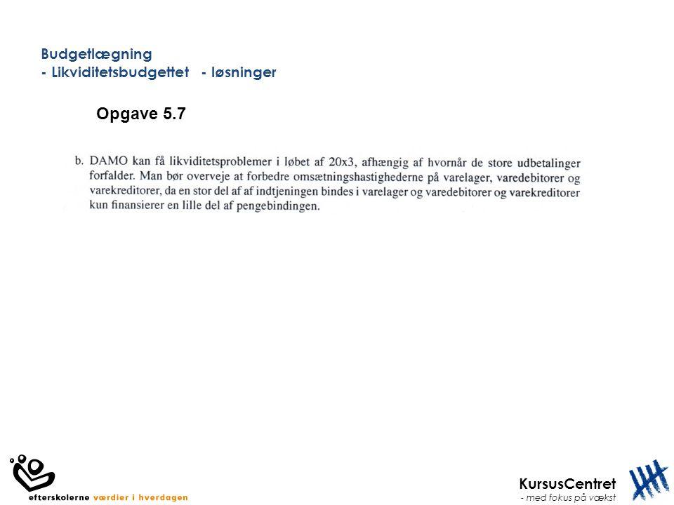 KursusCentret - med fokus på vækst Budgetlægning - Likviditetsbudgettet - løsninger Opgave 5.7