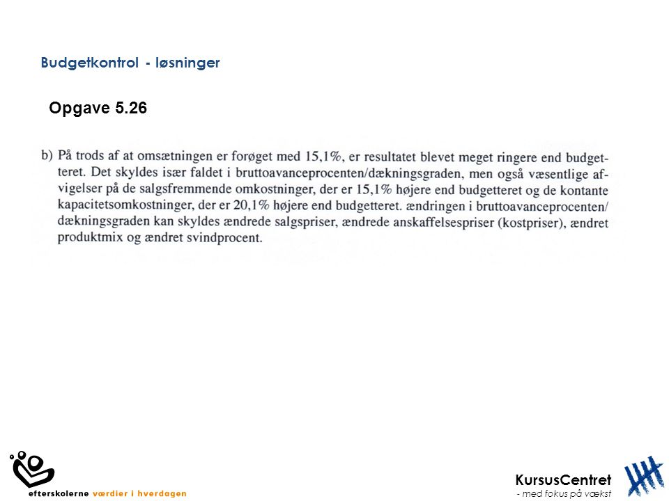 KursusCentret - med fokus på vækst Budgetkontrol - løsninger Opgave 5.26