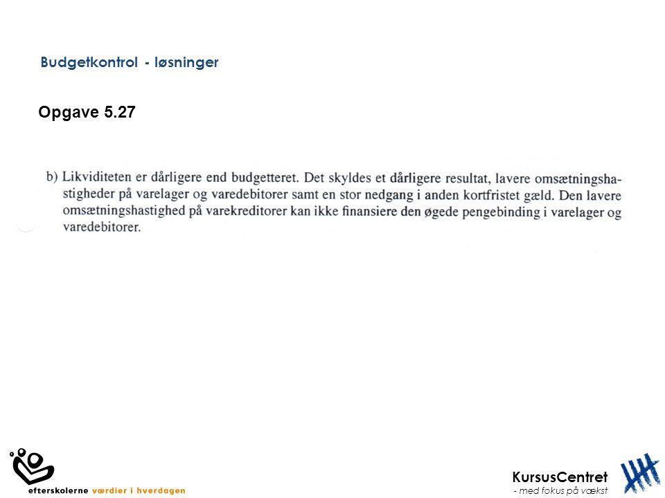 KursusCentret - med fokus på vækst Budgetkontrol - løsninger Opgave 5.27