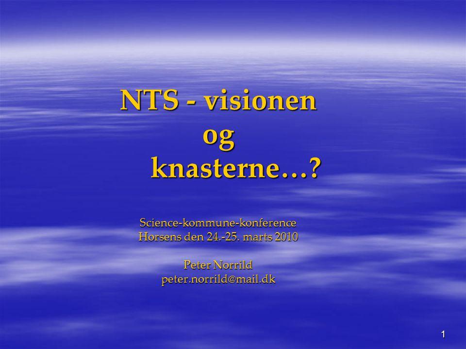 1 NTS - visionen og knasterne…. Science-kommune-konference Horsens den 24.-25.