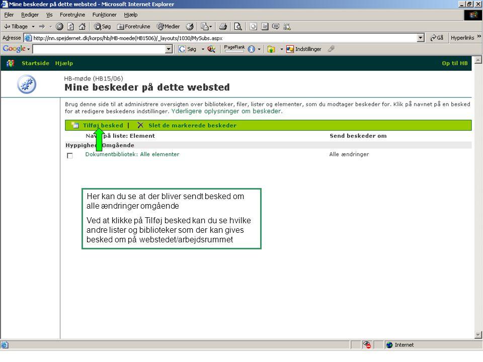 Her kan du se at der bliver sendt besked om alle ændringer omgående Ved at klikke på Tilføj besked kan du se hvilke andre lister og biblioteker som der kan gives besked om på webstedet/arbejdsrummet