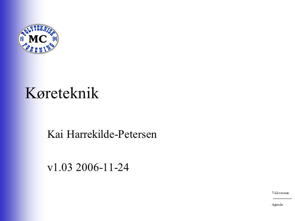 Køreteknik Kai Harrekilde-Petersen v1.03 2006-11-24 Velkommen Agenda