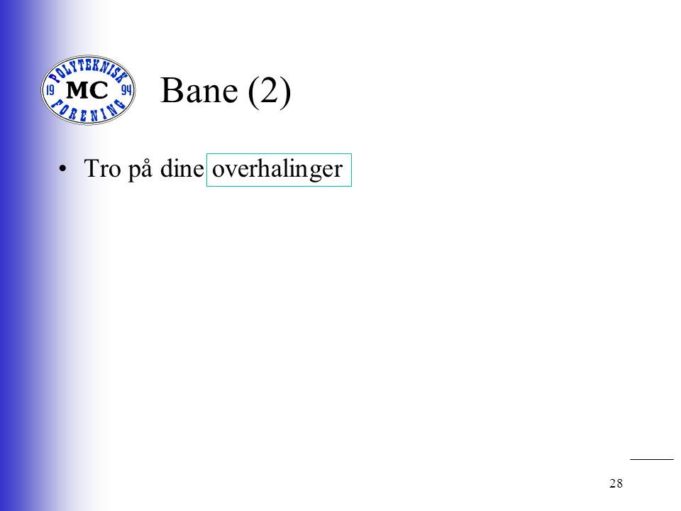 28 Bane (2) •Tro på dine overhalinger