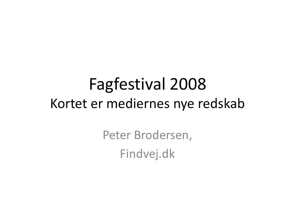 Fagfestival 2008 Kortet er mediernes nye redskab Peter Brodersen, Findvej.dk