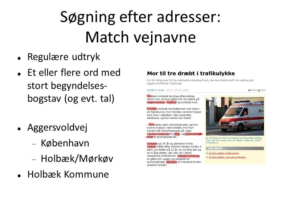 Søgning efter adresser: Match vejnavne  Regulære udtryk  Et eller flere ord med stort begyndelses- bogstav (og evt.