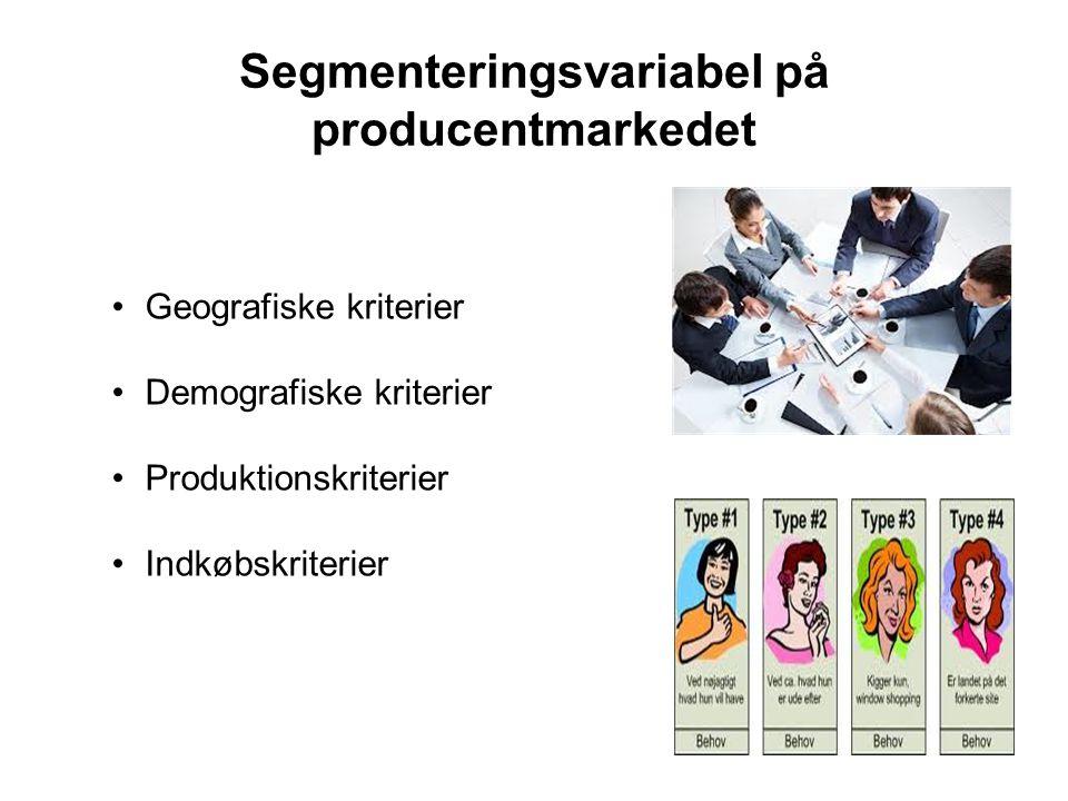 Segmenteringsvariabel på producentmarkedet •Geografiske kriterier •Demografiske kriterier •Produktionskriterier •Indkøbskriterier