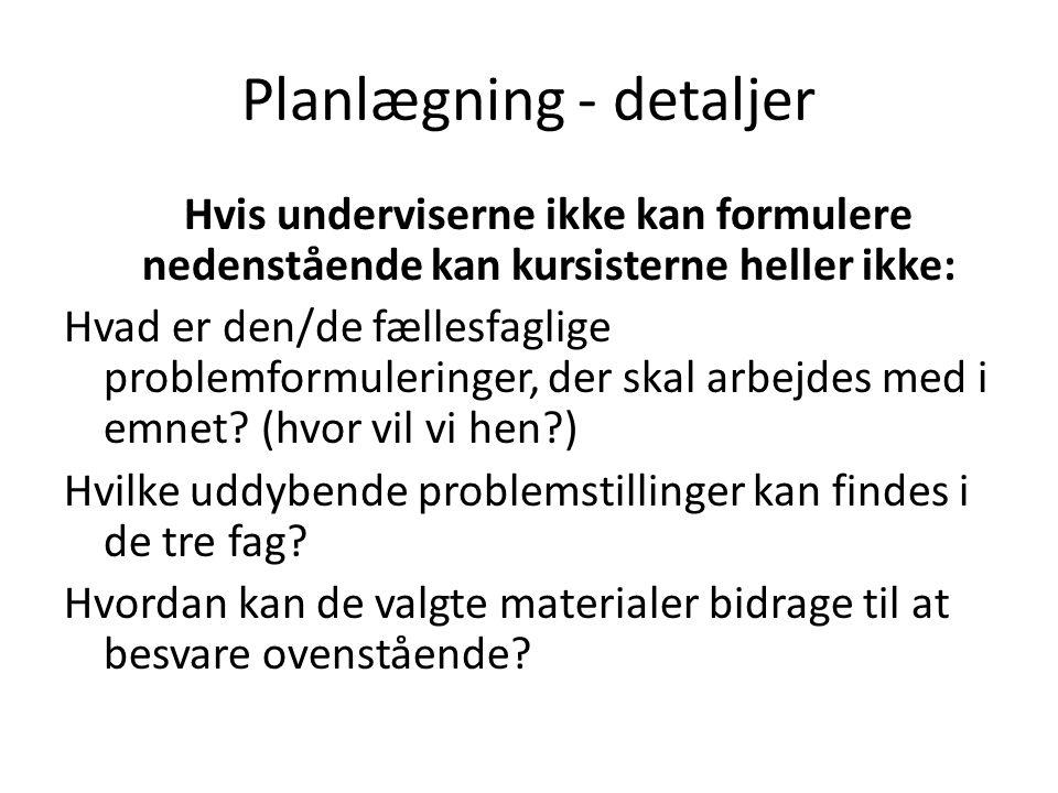 Planlægning - detaljer Hvis underviserne ikke kan formulere nedenstående kan kursisterne heller ikke: Hvad er den/de fællesfaglige problemformuleringer, der skal arbejdes med i emnet.