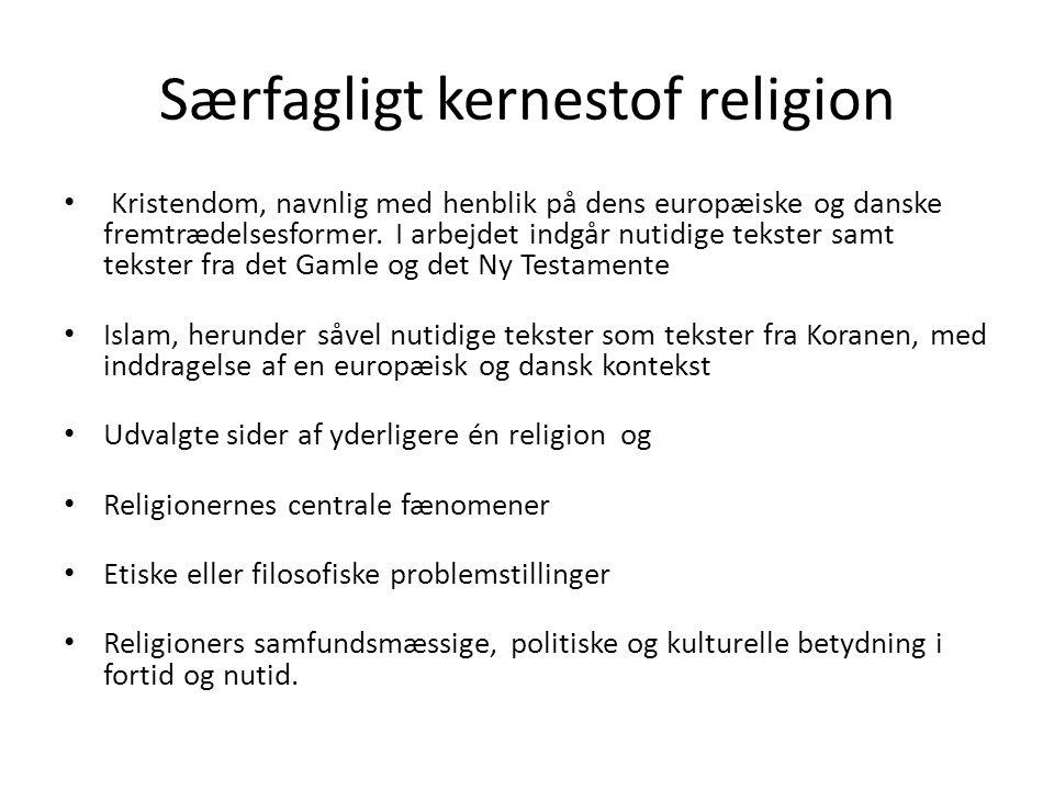 Særfagligt kernestof religion • Kristendom, navnlig med henblik på dens europæiske og danske fremtrædelsesformer.