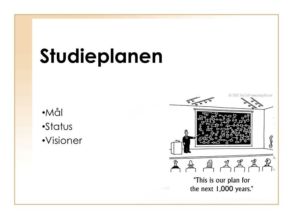 Studieplanen • Mål • Status • Visioner