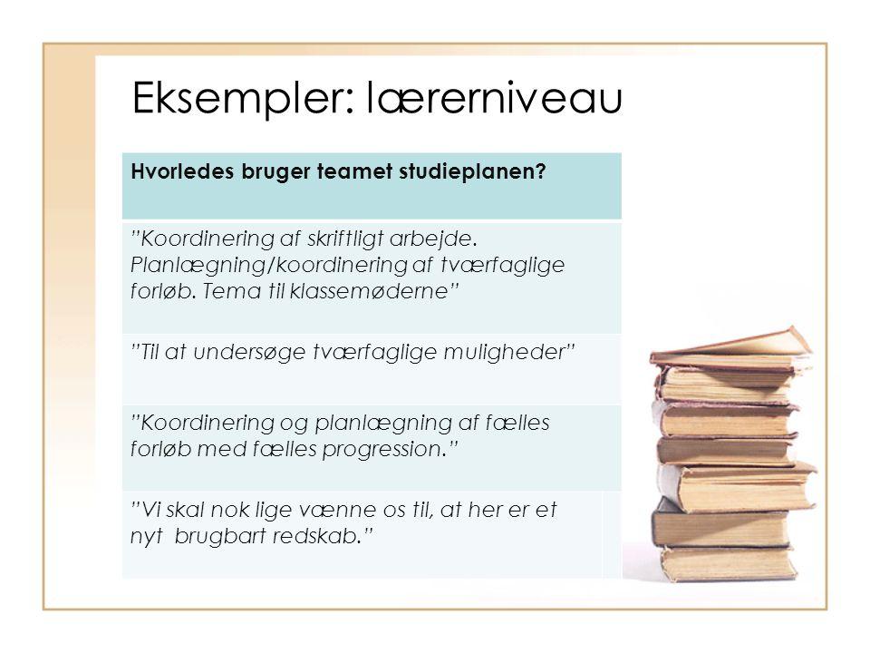 Eksempler: lærerniveau Hvorledes bruger teamet studieplanen.