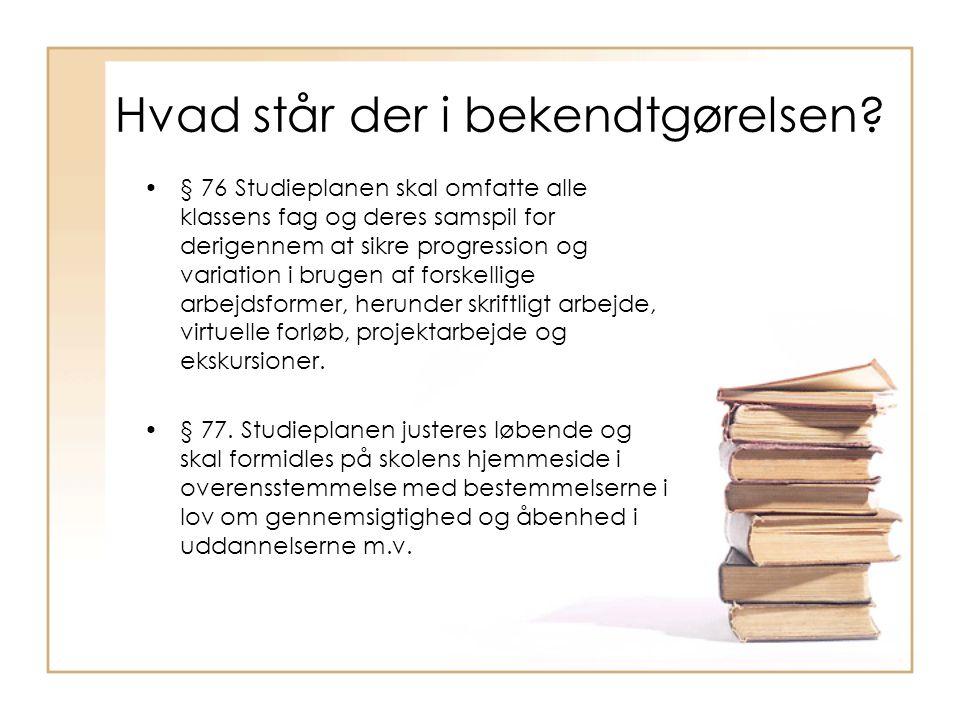 •§ 76 Studieplanen skal omfatte alle klassens fag og deres samspil for derigennem at sikre progression og variation i brugen af forskellige arbejdsformer, herunder skriftligt arbejde, virtuelle forløb, projektarbejde og ekskursioner.