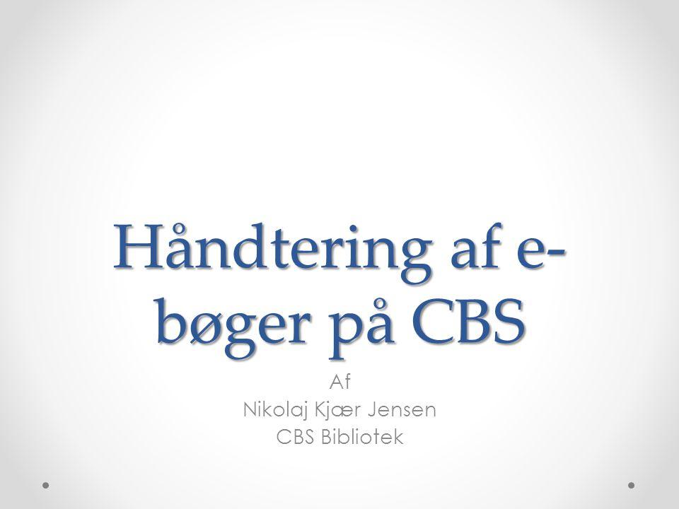 Håndtering af e- bøger på CBS Af Nikolaj Kjær Jensen CBS Bibliotek