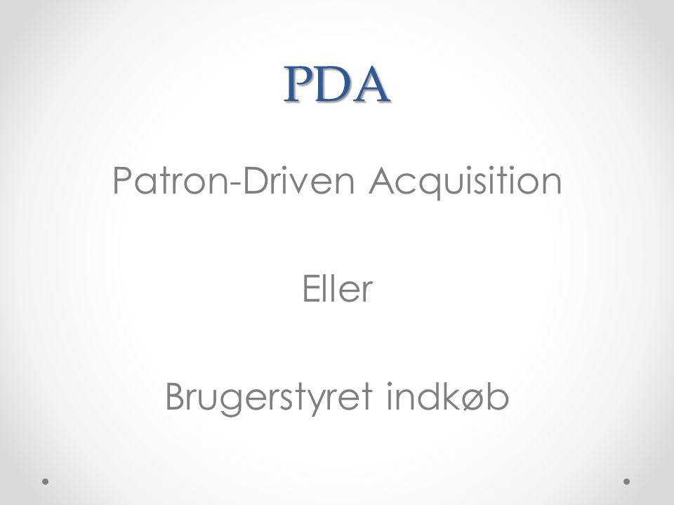 PDA Patron-Driven Acquisition Eller Brugerstyret indkøb