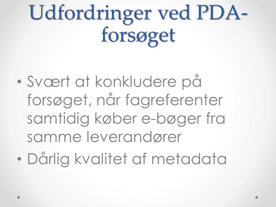 Udfordringer ved PDA- forsøget • Svært at konkludere på forsøget, når fagreferenter samtidig køber e-bøger fra samme leverandører • Dårlig kvalitet af metadata