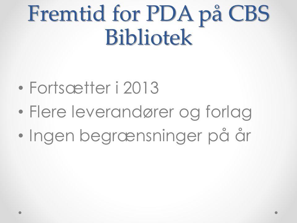 Fremtid for PDA på CBS Bibliotek • Fortsætter i 2013 • Flere leverandører og forlag • Ingen begrænsninger på år