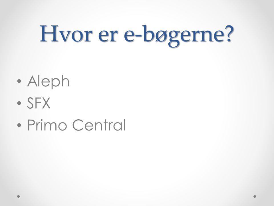 Hvor er e-bøgerne • Aleph • SFX • Primo Central