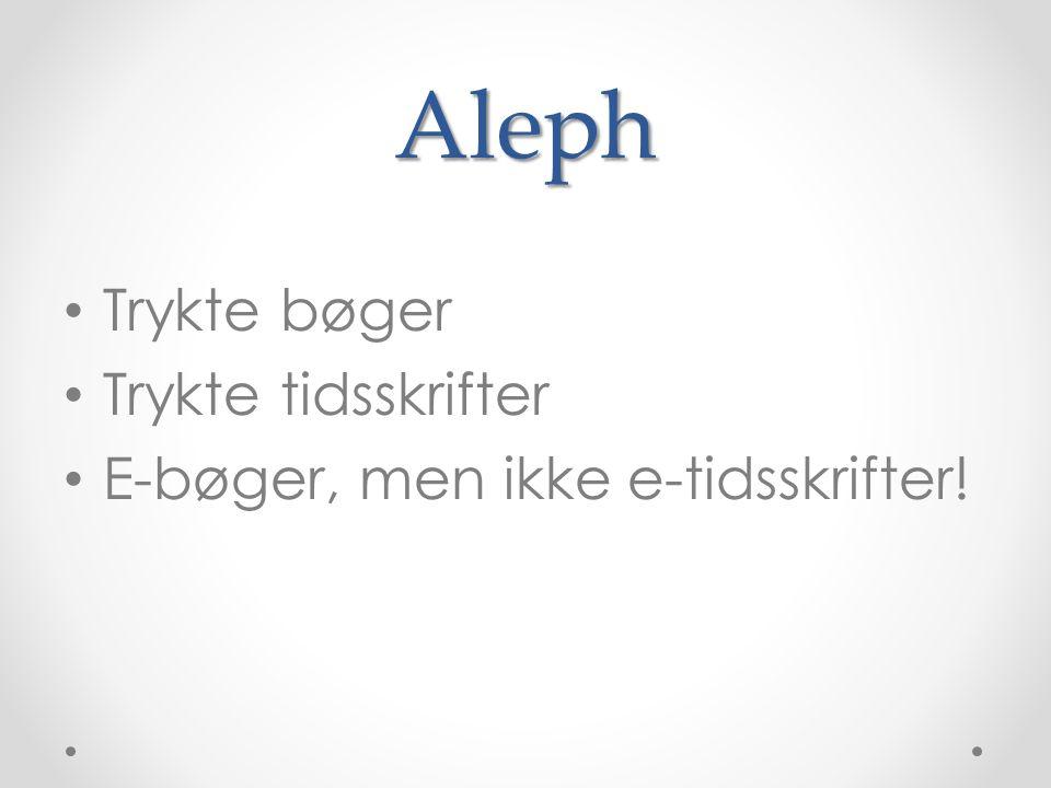 Aleph • Trykte bøger • Trykte tidsskrifter • E-bøger, men ikke e-tidsskrifter!