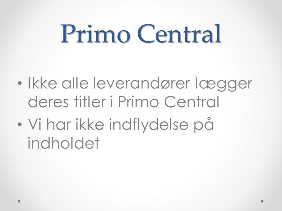 Primo Central • Ikke alle leverandører lægger deres titler i Primo Central • Vi har ikke indflydelse på indholdet