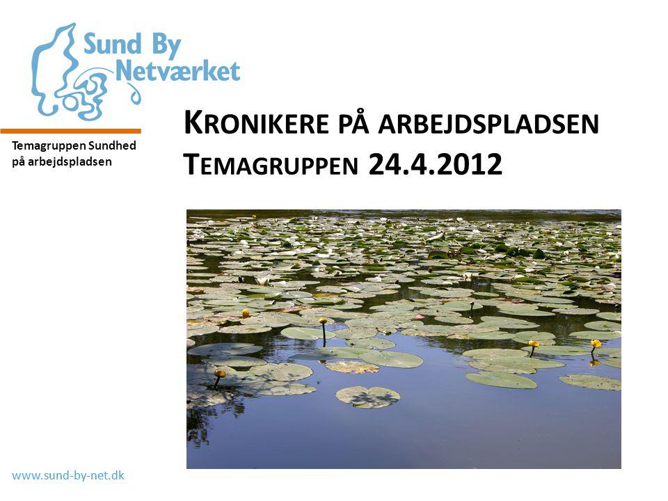www.sund-by-net.dk Temagruppen Sundhed på arbejdspladsen K RONIKERE PÅ ARBEJDSPLADSEN T EMAGRUPPEN 24.4.2012