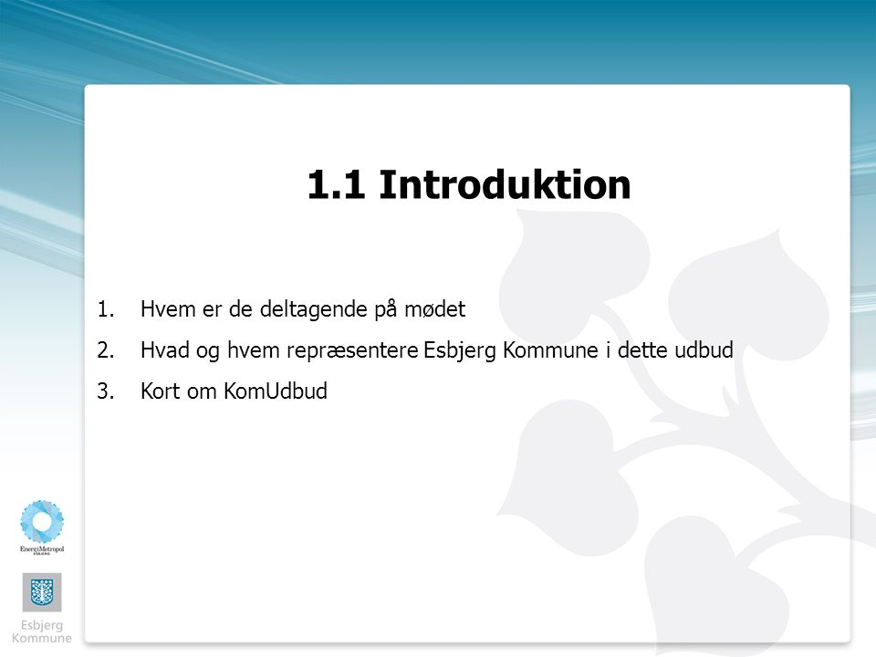 1.1 Introduktion 1.Hvem er de deltagende på mødet 2.Hvad og hvem repræsentere Esbjerg Kommune i dette udbud 3.Kort om KomUdbud