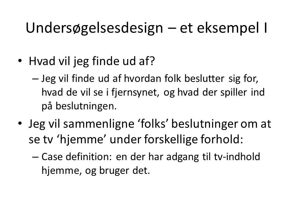 Undersøgelsesdesign – et eksempel II • Jeg vil sammenligne beslutningerne om at se tv på følgende områder: – Er der forskel på beslutningsprocessen ved solo- overfor social-sening (interesse vs.