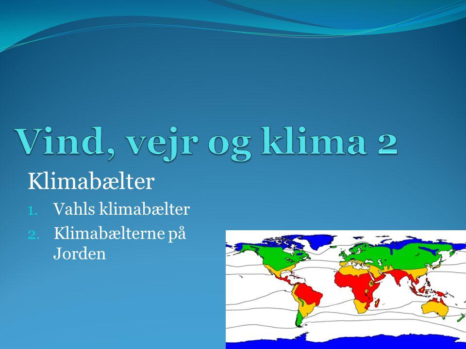 Martin Vahls klimabælte- inddeling Klimabælter: Start fra oven, test om vejrstationen opfylder kravene for tropisk klima, og fortsæt derefter nedad, indtil kravene til en af klimabælterne er opfyldt.