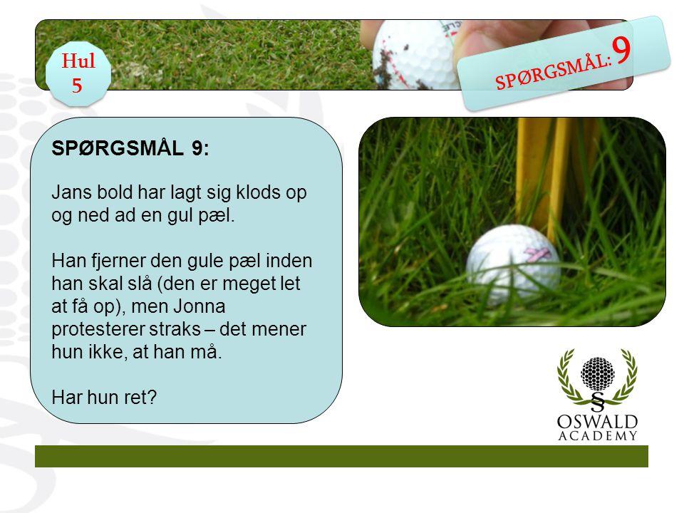 SPØRGSMÅL 9: Jans bold har lagt sig klods op og ned ad en gul pæl.