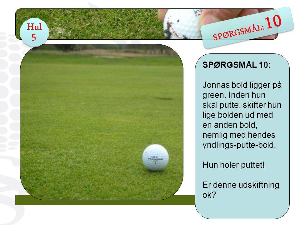 SPØRGSMÅL 10: Jonnas bold ligger på green.