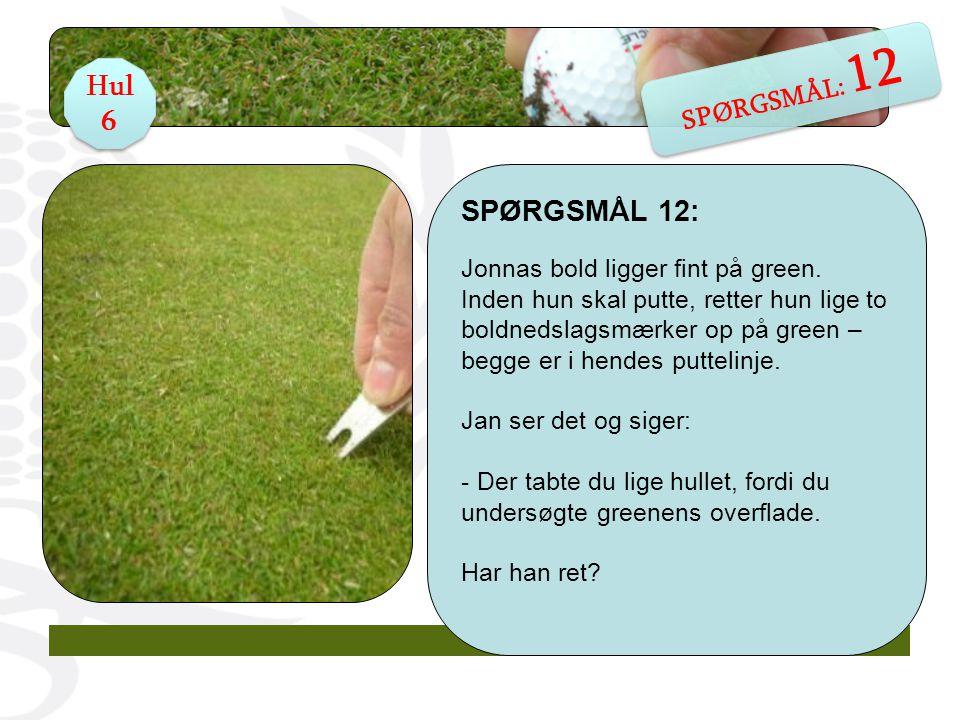 SPØRGSMÅL 12: Jonnas bold ligger fint på green.