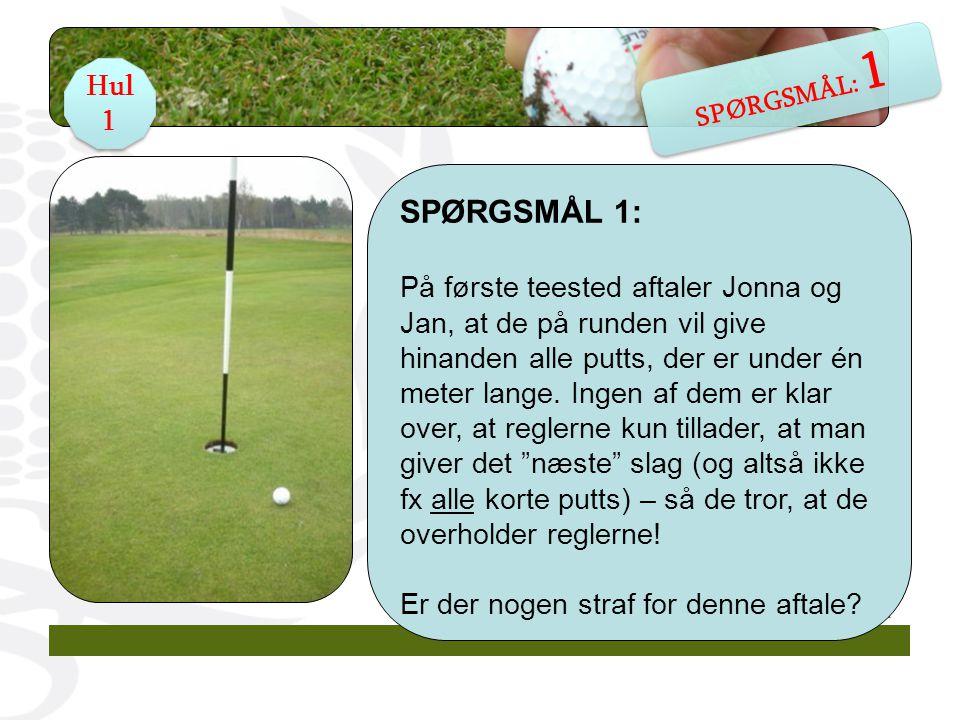 SPØRGSMÅL 1: På første teested aftaler Jonna og Jan, at de på runden vil give hinanden alle putts, der er under én meter lange.