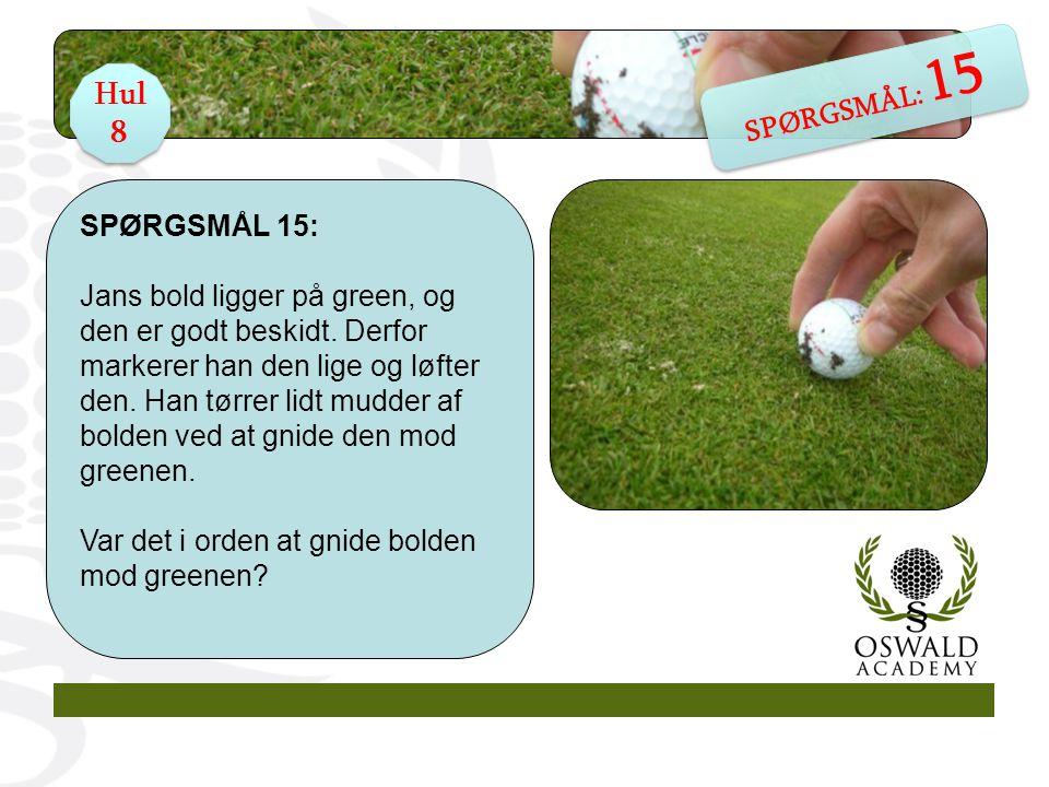 SPØRGSMÅL 15: Jans bold ligger på green, og den er godt beskidt.