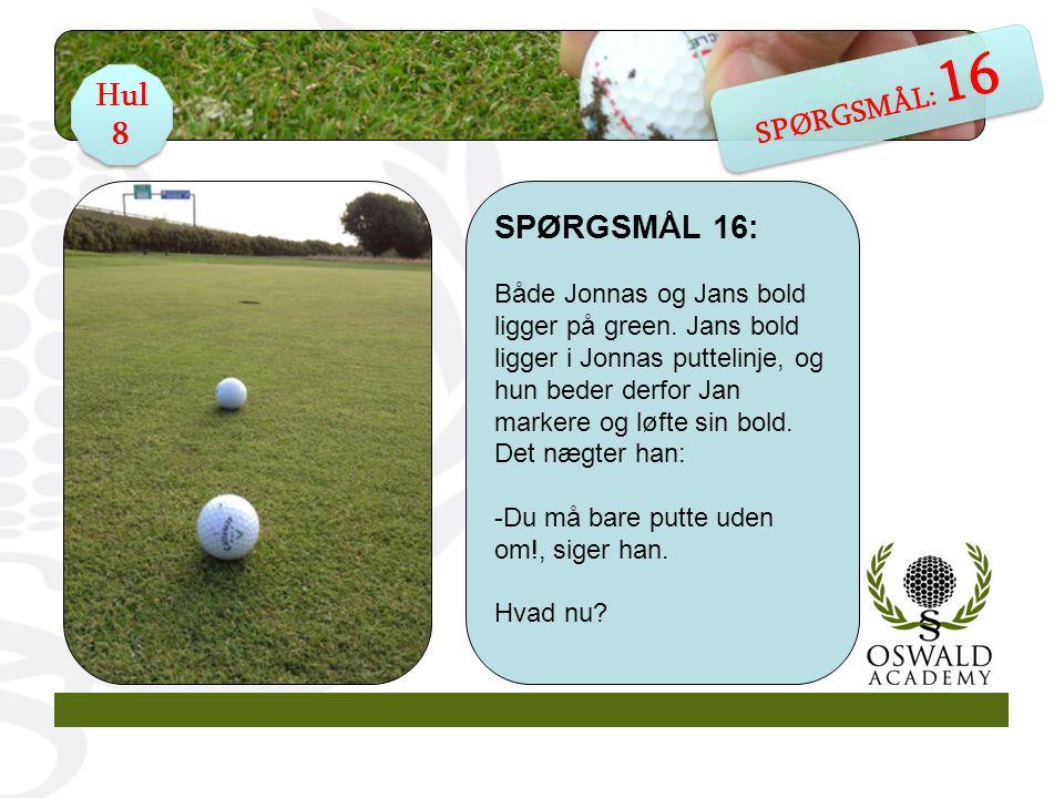 SPØRGSMÅL 16: Både Jonnas og Jans bold ligger på green.