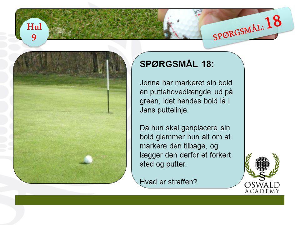 SPØRGSMÅL 18: Jonna har markeret sin bold én puttehovedlængde ud på green, idet hendes bold lå i Jans puttelinje.