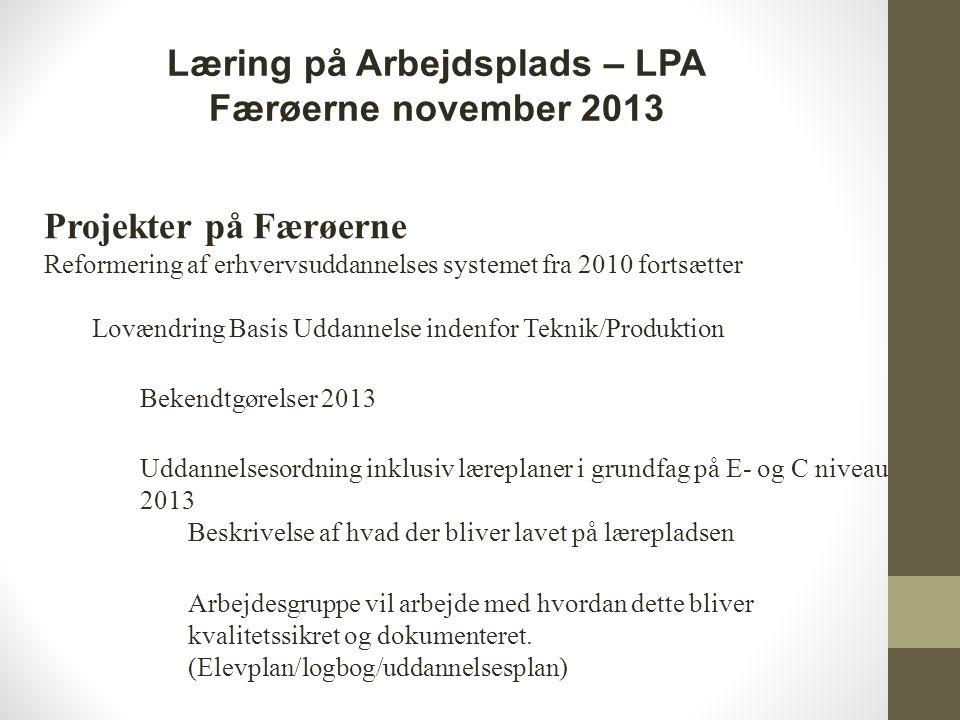Projekter på Færøerne Reformering af erhvervsuddannelses systemet fra 2010 fortsætter Lovændring Basis Uddannelse indenfor Teknik/Produktion Bekendtgørelser 2013 Uddannelsesordning inklusiv læreplaner i grundfag på E- og C niveau 2013 Beskrivelse af hvad der bliver lavet på lærepladsen Arbejdesgruppe vil arbejde med hvordan dette bliver kvalitetssikret og dokumenteret.