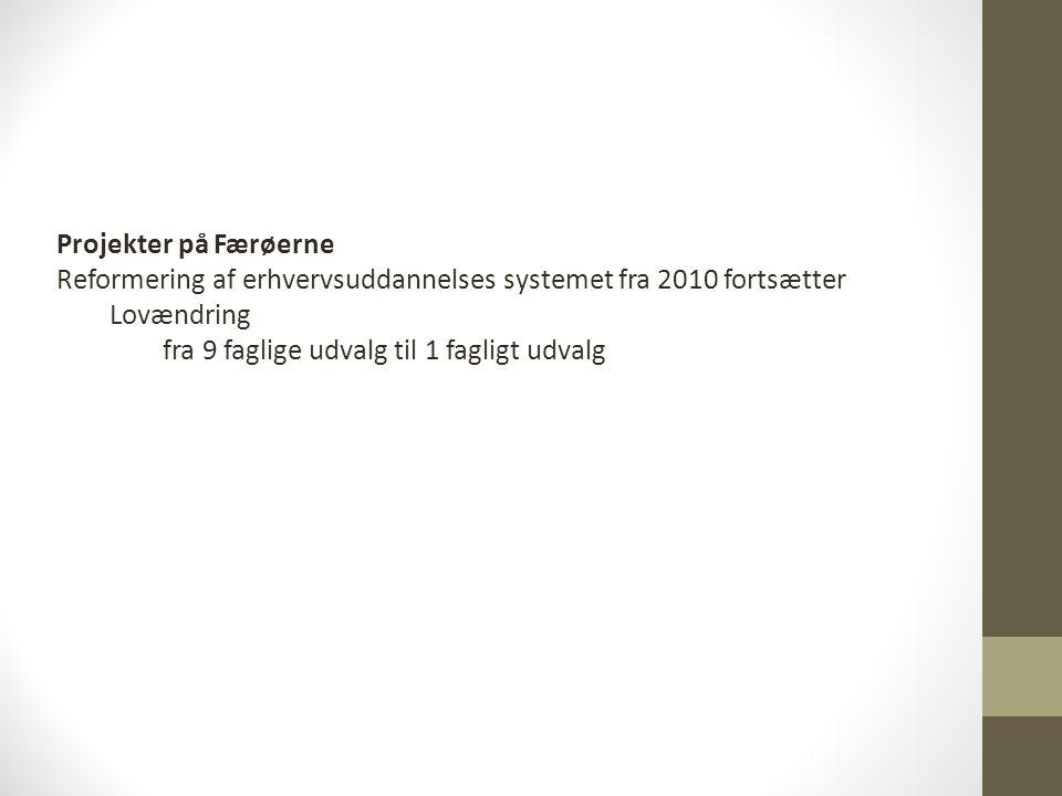 Projekter på Færøerne Reformering af erhvervsuddannelses systemet fra 2010 fortsætter Lovændring fra 9 faglige udvalg til 1 fagligt udvalg